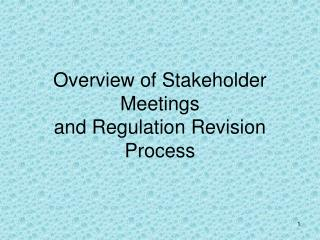 Overview of Stakeholder Meetings and Regulation Revision Process