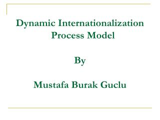 Dynamic Internationalization Process Model By  Mustafa Burak Guclu
