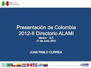 Presentación  de Colombia 2012-II Directorio ALAMI Mexico -  D.F. 21 de  Junio  2012