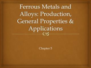 Ferrous Metals and Alloys: Production, General Properties & Applications