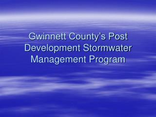 Gwinnett County s Post Development Stormwater Management Program