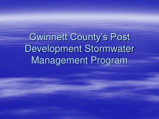 Gwinnett County s Post Development Stormwater Management Program