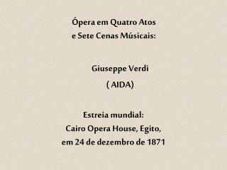 Ópera em Quatro Atos e Sete Cenas Música is :