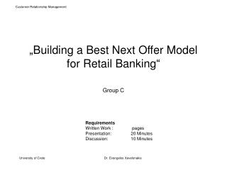 """ Building  a  Best Next Offer Model  for Retail Banking "" Group C"