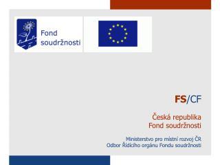 FS /CF  Česká republika  Fond soudržnosti Ministerstvo pro místní rozvoj ČR