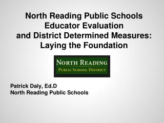 North Reading Public Schools Educator Evaluation  and District Determined Measures: