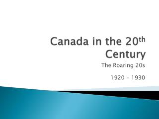 Canada in the 20 th  Century