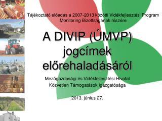 A DIVIP (ÚMVP) jogcímek előrehaladásáról