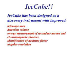 IceCube has been designed as a discovery instrument with improved :