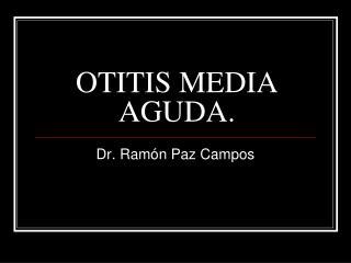 OTITIS MEDIA AGUDA.