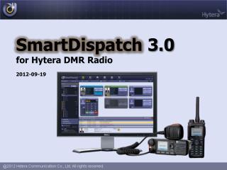 SmartDispatch  3.0 for Hytera DMR Radio 2012 -09-19