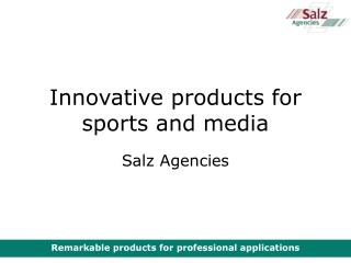 Innovative products for sports and media