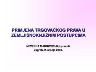 PRIMJENA TRGOVACKOG PRAVA U ZEMLJI NOKNJI NIM POSTUPCIMA  NEVENKA MARKOVIC dipl.pravnik Zagreb, 2. srpnja 2008.