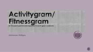 Activitygram / Fitnessgram for Principal/Superintendent/Department Chair/Program  coordinator