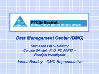 Data Management Center (DMC) Stan Azen PhD – Director Carolee Winstein PhD, PT, FAPTA –