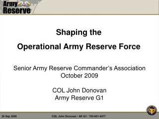 Senior Army Reserve Commander s Association October 2009  COL John Donovan Army Reserve G1