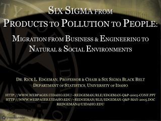 D R.  R ICK  L .  E DGEMAN,  P ROFESSOR &  C HAIR &  S IX  S IGMA  B LACK  B ELT