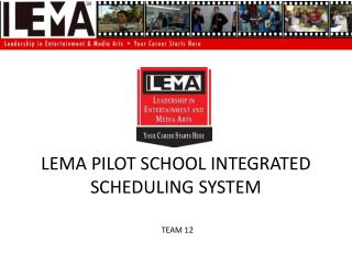 LEMA PILOT SCHOOL INTEGRATED SCHEDULING SYSTEM