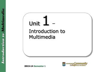 Unit 1  � Introduction to Multimedia