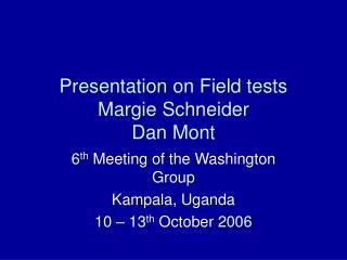 Presentation on Field tests Margie Schneider Dan Mont