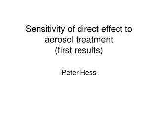 Sensitivity of direct effect to aerosol treatment  (first results)