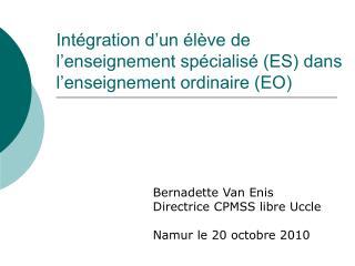 Intégration d'un élève de l'enseignement spécialisé (ES) dans l'enseignement ordinaire (EO)