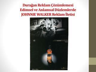 Durağan Reklam Çözümlemesi Edimsel ve Anlamsal Düzlemlerde JOHNNIE WALKER Reklam İletisi