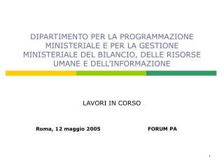 LAVORI IN CORSO Roma, 12 maggio 2005FORUM PA