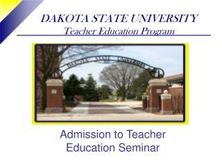 DAKOTA STATE UNIVERSITY Teacher Education Program