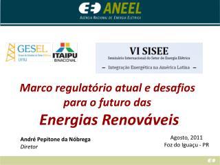 Marco regulatório atual e desafios     para o futuro das  Energias Renováveis