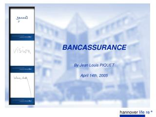 BANCASSURANCE  By Jean Louis PIQUET April 14t h, 2005