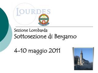 Sezione Lombarda Sottosezione di Bergamo 4-10 maggio 2011