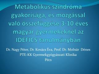 Dr. Nagy Péter, Dr. Kovács Éva, Prof. Dr. Molnár  Dénes PTE-KK Gyermekgyógyászati Klinika Pécs