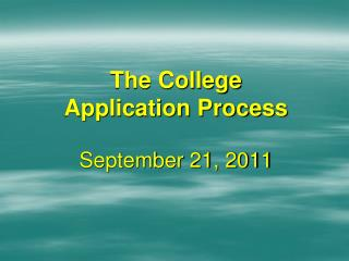 The College Application Process September 21, 2011