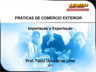 Importação e Exportação Prof. Fabio Uchôas de Lima 2011