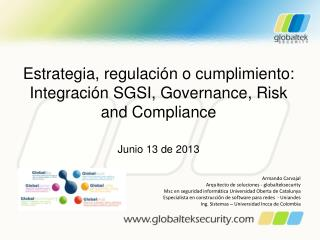 Estrategia, regulación o cumplimiento: Integración SGSI,  Governance ,  Risk  and  Compliance