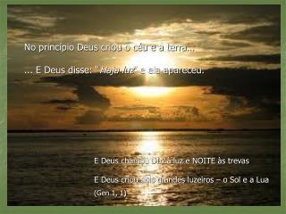 """No princípio Deus criou o céu e a terra… ... E Deus disse: """" Haja luz """" e ela apareceu."""