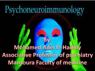 By: Mohamed Adel El- Hadidy Associative Professor of psychiatry Mansoura Faculty of medicine