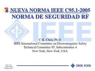NUEVA NORMA IEEE C95.1-2005  NORMA DE SEGURIDAD RF C-K. Chou, Ph.D.