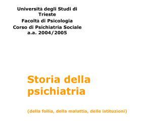 Storia della psichiatria (della follia, della malattia, delle istituzioni)