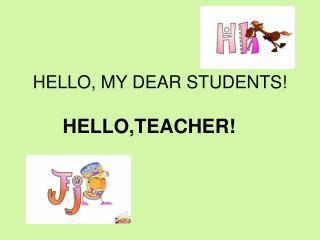 HELLO, MY DEAR STUDENTS!