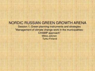 NORDIC RUSSIAN GREEN GROWTH ARENA Session 1; Green planning instruments and strategies
