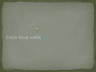 Color blue walk  1