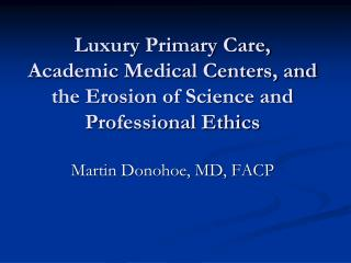 Luxury Primary Care, Academic Medical Centers, and the Erosion of Science and Professional Ethics