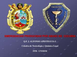 EMERGENCIAS PRODUCIDAS POR ABUSO DE  COCAÍNA    Q.F. J. ALFONSO APESTEGUIA I.