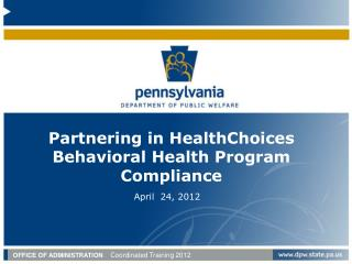 Partnering in  HealthChoices  Behavioral Health Program Compliance