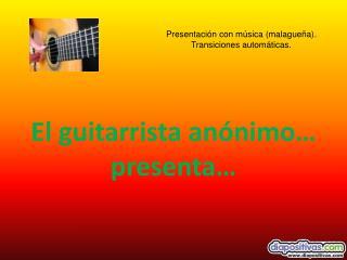 El guitarrista anónimo… presenta…