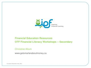 Financial Education Resources OTF Financial Literacy Workshops -- Secondary Christine Allum
