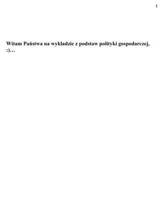 Witam Państwa na wykładzie z podstaw polityki gospodarczej, :)…