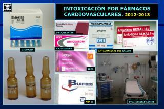 INTOXICACIÓN POR FÁRMACOS  CARDIOVASCULARES.  2012-2013
